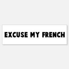 Excuse my French Bumper Bumper Bumper Sticker