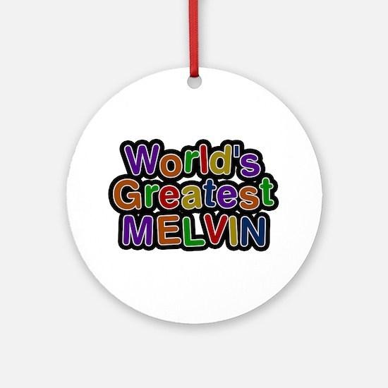 World's Greatest Melvin Round Ornament