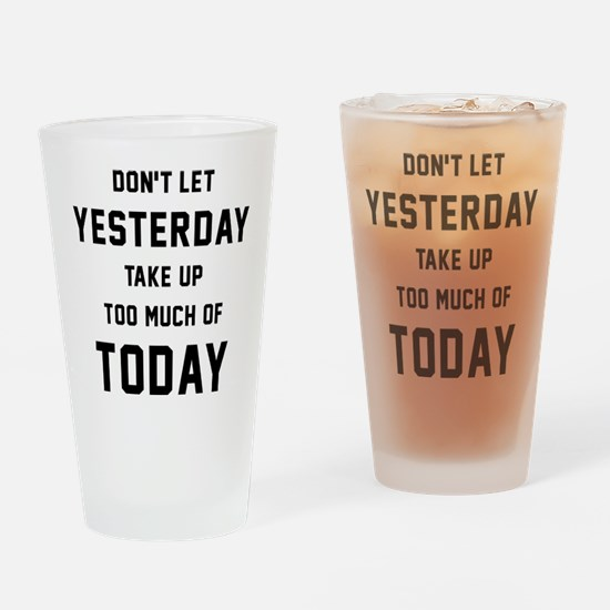 Don't Let Yesterday Take Up To Much Drinking Glass