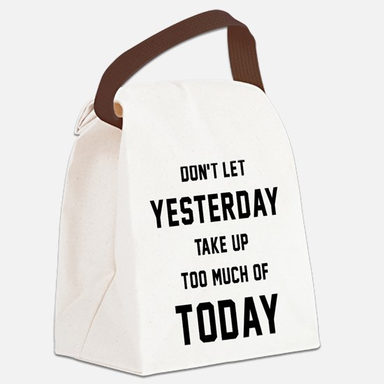 Don't Let Yesterday Take Up To Mu Canvas Lunch Bag