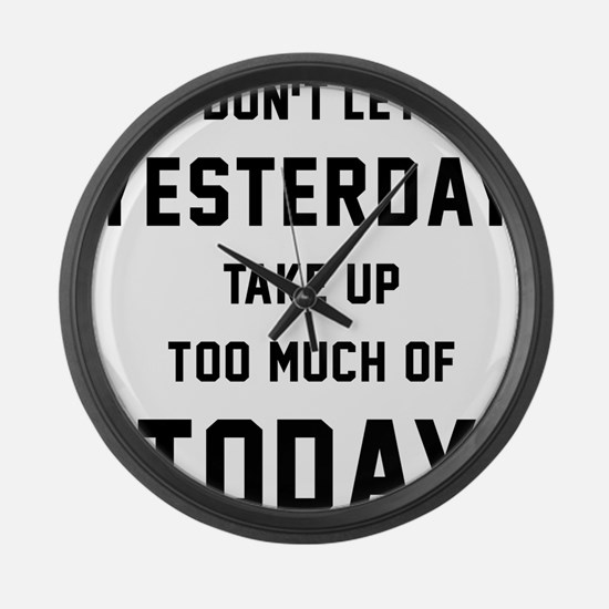 Don't Let Yesterday Take Up To Mu Large Wall Clock