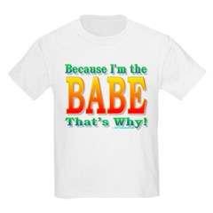 Because I'm the Babe T-Shirt