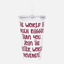 BIG World, small You Acrylic Double-wall Tumbler