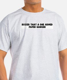 Busier that a one armed paper T-Shirt