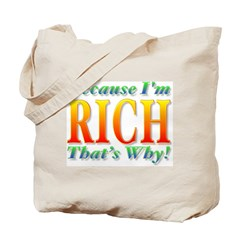 Because I'm Rich Tote Bag