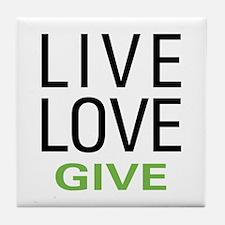 Live Love Give Tile Coaster