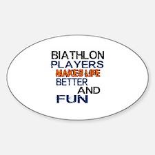 Biathlon Players Makes Life Better Sticker (Oval)
