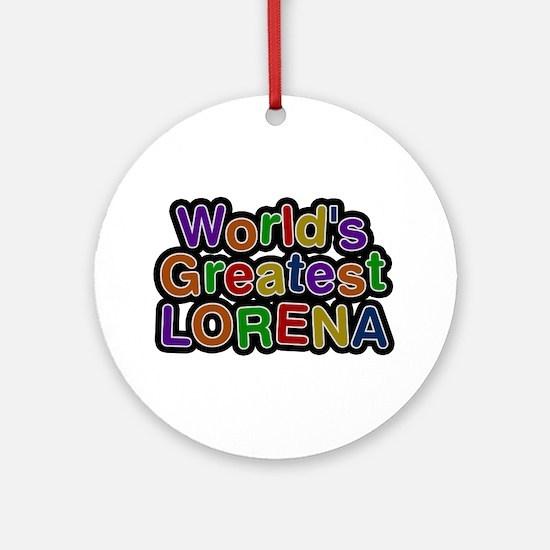 World's Greatest Lorena Round Ornament