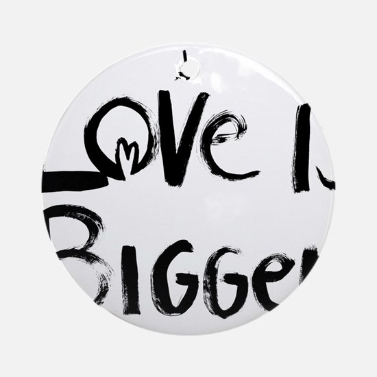 Love Is Bigger/Rainbow Round Ornament