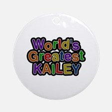 World's Greatest Kailey Round Ornament