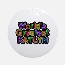 World's Greatest Katlyn Round Ornament