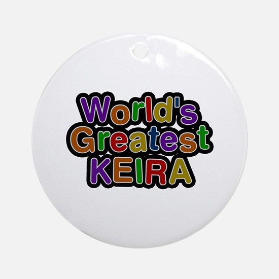 World's Greatest Keira Round Ornament