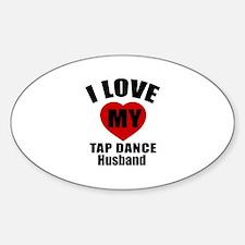 I love My Tap dance Husband Designs Sticker (Oval)