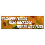 Mike Huckabee Isn't Jesus Bumper Sticker