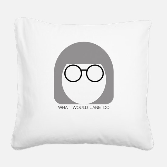 What Would Jane Do Square Canvas Pillow