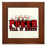 Poker till it Hurts Framed Tile