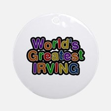 World's Greatest Irving Round Ornament