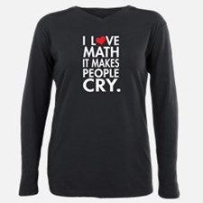 I love math it makes people cry T-Shirt