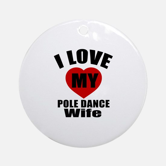 I love My Pole dance Wife Designs Round Ornament