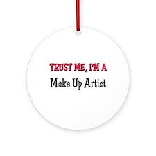 Trust Me I'm a Make Up Artist Ornament (Round)