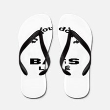 If you don't like bass Leave ! Flip Flops