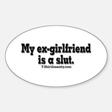 My Ex-Girlfriend is a Slut Oval Bumper Stickers