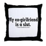 My Ex-Girlfriend is a Slut Throw Pillow
