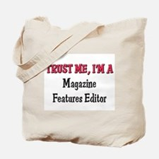 Trust Me I'm a Magazine Features Editor Tote Bag