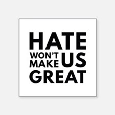 "Hate Won't Make US Great Square Sticker 3"" x 3"""