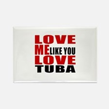 Love Me Like You Love tuba Rectangle Magnet