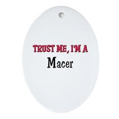 Trust Me I'm a Macer Oval Ornament