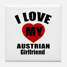 I Love My Austrian Girlfriend Tile Coaster