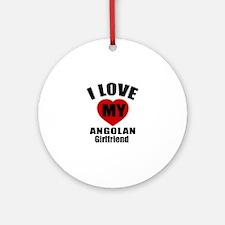 I Love My Angolan Girlfriend Round Ornament