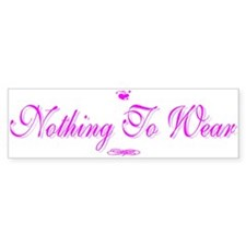 Nothing to Wear Bumper Bumper Sticker