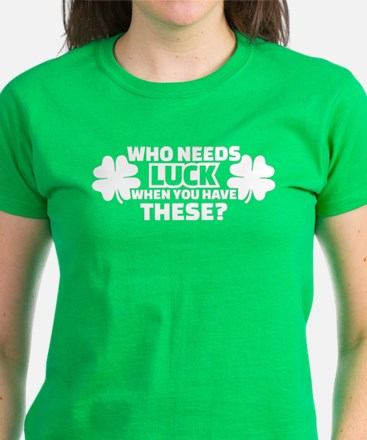 Who needs luck when you have these T-Shirt
