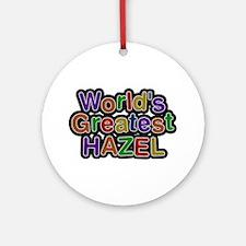 World's Greatest Hazel Round Ornament