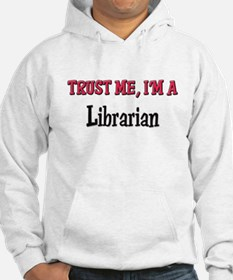 Trust Me I'm a Librarian Hoodie