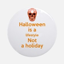 halloween is a lifestyle not a holi Round Ornament
