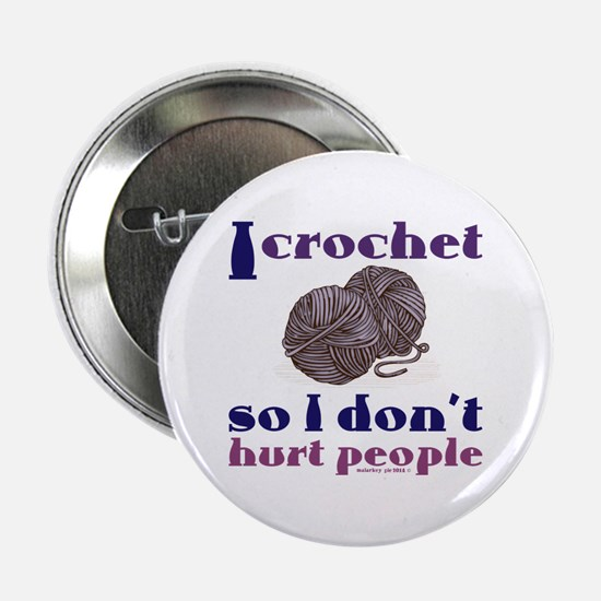 """I crochet so I don't hurt people. 2.25"""" Button"""