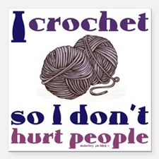 "I crochet so I don't Square Car Magnet 3"" x 3"""