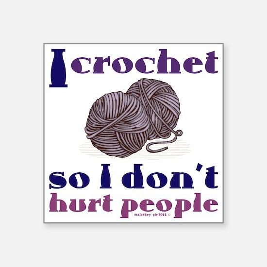 I crochet so I don't hurt people. Sticker