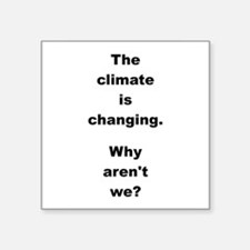 """THE CLIMATE IS... Square Sticker 3"""" x 3"""""""