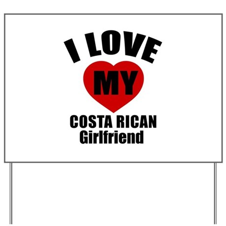 i love my costa rican girlfriend yard sign by cafepress4you