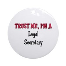 Trust Me I'm a Legal Secretary Ornament (Round)