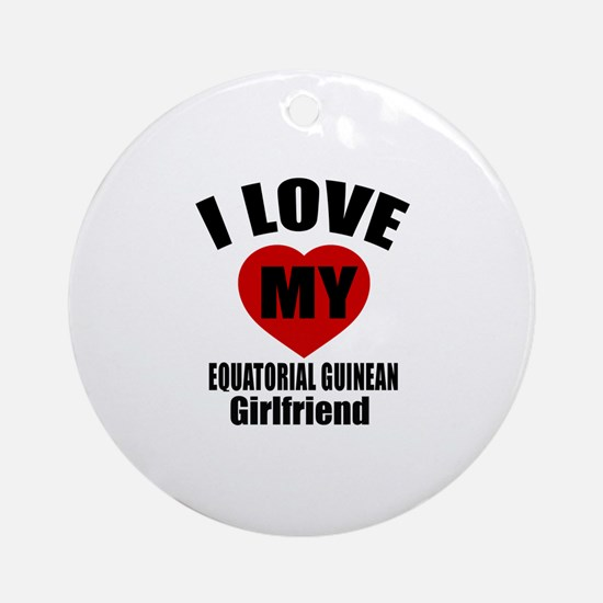 I Love My Equatorial Guinean Girlfr Round Ornament