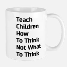 Teach Children How To Think Not What To Think Mugs