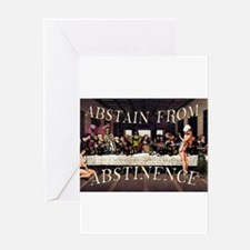 Abstain From Abstinence Greeting Cards