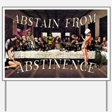 Abstain From Abstinence Yard Sign