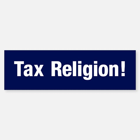 Tax Religion (bumper) Bumper Bumper Bumper Sticker