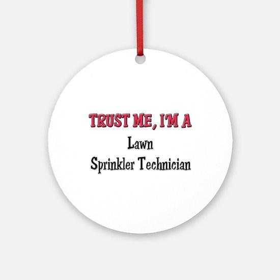 Trust Me I'm a Lawn Sprinkler Technician Ornament